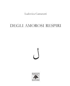 """""""Degli amorosi respiri"""" di Ludovica Cantarutti"""